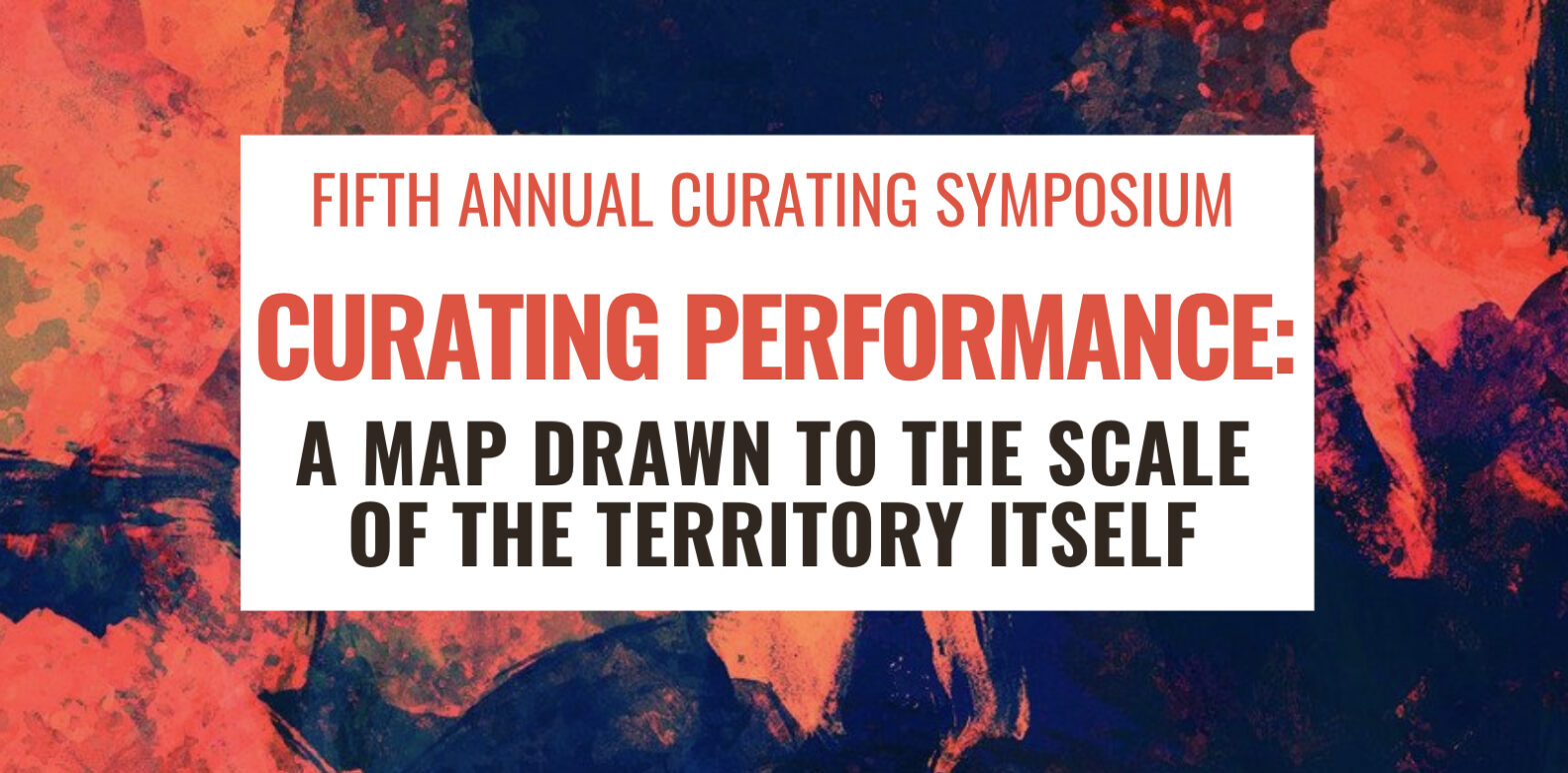 abstract red and blue background overlaid with text box reading Fifth Annual Curating Symposium, Curating Performance: A Map Drawn to the Scale of the Territory Itself